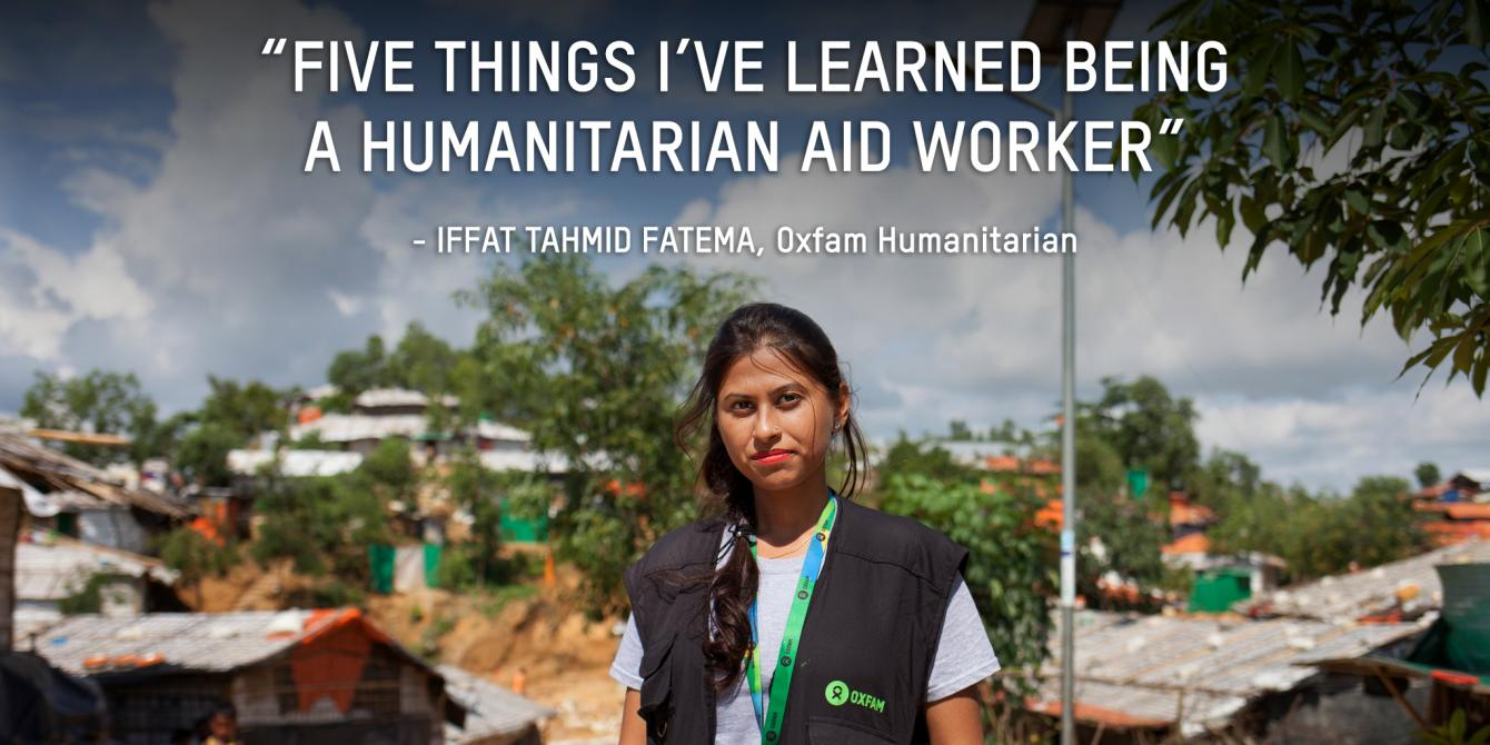 Oxfam in Asia - Bangladesh - Rohinghya crisis - Five things I've learned being a humanitarian worker - Iffat Tahmid Fatema